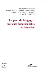 Kristine Balslev et Laurent Filliettaz - La part du langage : pratiques professionnelles en formation.