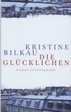 Kristine Bilkau - Die Glücklichen.