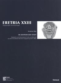 Kristine Gex - Im Zentrum der Stadt - Klassiche und hellenistische Funde und Befunde aus dem Grundstück Bouratza (Ausgrabung 1979-1981).