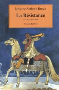 Kristine-Kathryn Rusch - Les Fey Tome 8 : La résistance.