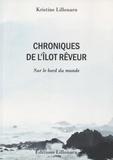 Kristine Lillouarn - Chroniques de l'îlot rêveur - Sur le bord du monde.