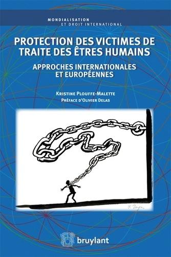 Protection des victimes de traite des êtres humains. Approches internationales et européennes