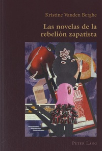 Kristine Vanden Berghe - Las novelas de la rebelión zapatista.