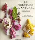 Kristine Vejar - La teinture au naturel - Teindre soi-même la soie, la laine, le lin et le coton.