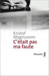 Kristof Magnusson - C'était pas ma faute.