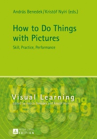 Kristof Nyiri et András Benedek - How to Do Things with Pictures - Skill, Practice, Performance.