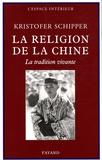 Kristofer Schipper - La religion de la Chine - La tradition vivante.