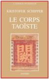 Kristofer Schipper - Le corps taoïste - Corps physique, corps social.