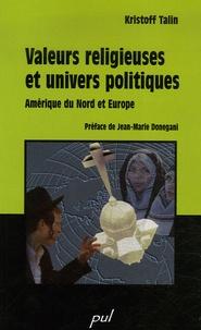 Kristoff Talin - Valeurs religieuses et univers politiques - Amérique du Nord et Europe.