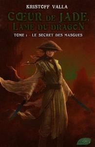 Kristoff Valla - Coeur de Jade, Lame du dragon Tome 1 : Le secret des masques.