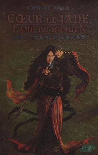 Kristoff Valla - Coeur de Jade, Lame du dragon Tome 3 : L'éclipse des neuf lunes.