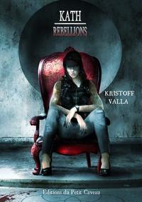 Kristoff Valla - Rébellions - Kath, T2.