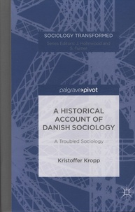 Kristoffer Kropp - A Historical Account of Danish Sociology - A Trouble Sociology.