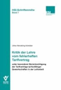 Kritik der Lehre vom fehlerhaften Tarifvertrag - unter besonderer Berücksichtigung der Tarifverträge tarifunfähiger Gewerkschaften in der Leiharbeit.