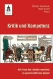 Kritik und Kompetenz - Die Praxis des Literaturunterrichts im gesellschaftlichen Kontext.