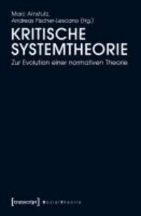 Kritische Systemtheorie - Zur Evolution einer normativen Theorie.