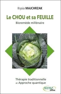 Le chou et sa feuille, bioremède millénaire - Thérapie traditionnelle et approche quantique.pdf