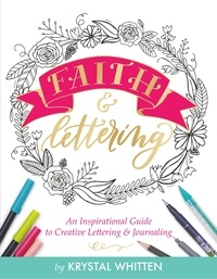 Krystal Whitten - Faith & Lettering - An Inspirational Guide to Creative Lettering & Journaling.