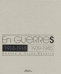 Krystel Gualdé - En guerres - Nantes & Saint-Nazaire 1914-1918 / 1939-1945.
