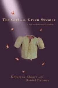 Krystyna Chiger - The Girl in the Green Sweater - A Life in Holocaust's Shadow.