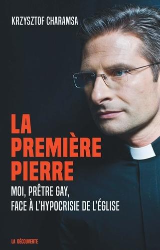 La première pierre. Moi, prêtre gay face à l'hypocrisie de l'Eglise