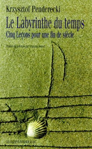 Krzysztof Penderecki - Le labyrinthe du temps - Cinq leçons pour une fin de siècle.