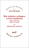 Krzysztof Pomian - Des saintes reliques à l'art moderne - Venise-Chicago (XIIIe-XXe siècle).
