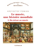 Krzysztof Pomian - Le musée, une histoire mondiale - Tome 1.
