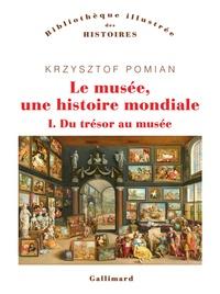 Krzysztof Pomian - Le musée, une histoire mondiale - Tome 1, Du trésor au musée.