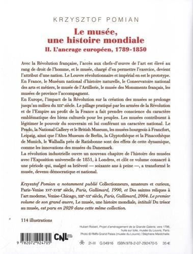 Le musée, une histoire mondiale. Tomes 2, L'ancrage européen, 1789-1850