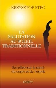 Krzysztof Stec - La salutation au soleil traditionnelle - Ses effets sur la santé du corps et de l'esprit.