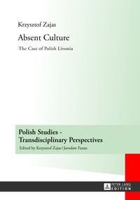 Krzysztof Zajas - Absent Culture - The Case of Polish Livonia.