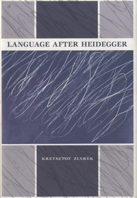 Krzysztof Ziarek - Language after Heidegger.