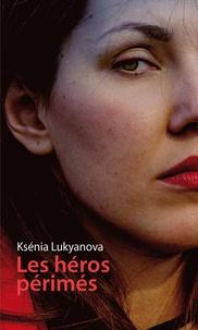 Ksénia Lukyanova - Les héros périmés.