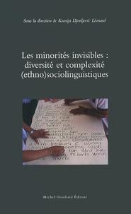 Ksenija Djordjevic Léonard - Les minorités invisibles : diversité et complexité (ethno)sociolinguistiques.