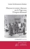 Kuassi Amétowoyona Akakpo - Discours et contre-discours sur le Togo sous l'Empire allemand.