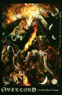 Kugane Maruyama - Overlord Tome 1 : Le roi mort-vivant.