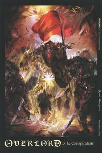 Kugane Maruyama - Overlord Tome 5 : Le Conspirateur.
