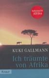Kuki Gallmann - Ich traümte von Afrika.