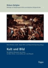 Kult und Bild - Die bildliche Dimension des Kultes im Alten Orient, in der Antike und in der Neuzeit.