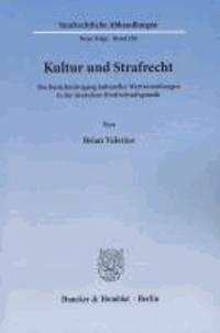 Kultur und Strafrecht - Die Berücksichtigung kultureller Wertvorstellungen in der deutschen Strafrechtsdogmatik.