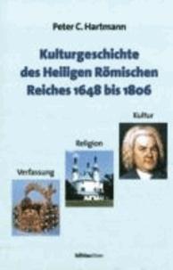 Kulturgeschichte des Heiligen Römischen Reiches 1648 bis 1806 - Verfassung, Religion und Kultur.
