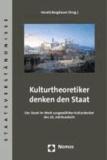 Kulturtheoretiker denken den Staat - Der Staat im Werk ausgewählter Kulturdenker des 20. Jahrhunderts.