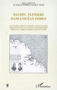 Kumari-R Issur et Serge M. Rivière - Baudin-Flinders dans l'Océan Indien - Voyages, découvertes, rencontre.