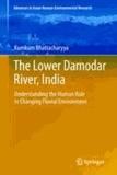 Kumkum Bhattacharyya - The Lower Damodar River, India - Understanding the Human Role in Changing Fluvial Environment.