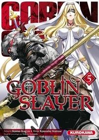 Livres audio téléchargés gratuitement Goblin slayer Tome 5 par Kumo Kagyu, Kousuke Kurose, Noboru Kannatuki 9782368527368