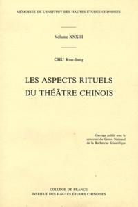 Kun-Liang Chu - Les aspects rituels du théâtre chinois.