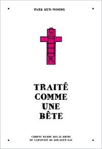 E books télécharger pour mobile Traité comme une bête  - Compte rendu des 22 jours de captivité de Kim Keun-Tae par Kun-Woong Park 9782849533413 PDB RTF en francais