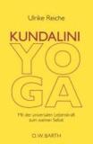 Kundalini-Yoga - Mit der universalen Lebenskraft zum wahren Selbst.