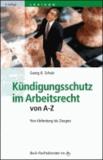 Kündigungsschutz im Arbeitsrecht von A - Z - Von Abfindung bis Zeugnis.